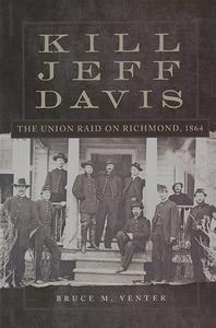 Kill Jeff Davis: The Union Raid on Richmond, 1864 [Hardcover]